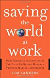Sanders, Tim: Saving the World at Work: What Companies and Individuals Can Do to Go Beyond Making a Profit to Making a Difference