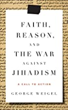 Faith, Reason, and the War Against Jihadism:…