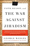 Weigel, George: Faith, Reason, and the War Against Jihadism
