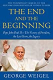 Weigel, George: The End and the Beginning: Pope John Paul II--The Victory of Freedom, the Last Years, the Legacy