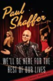 Shaffer, Paul: We'll Be Here For the Rest of Our Lives: A Swingin' Show-biz Saga