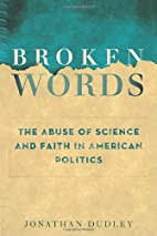 Broken Words: The Abuse of Science and Faith…