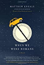 When We Were Romans by Matthew Kneale