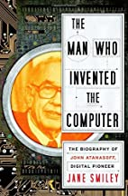 The Man Who Invented the Computer: The…
