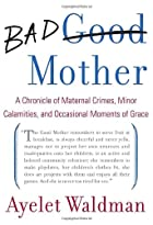 Bad Mother: A Chronicle of Maternal Crimes,…