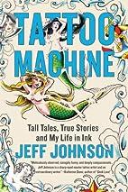 Tattoo Machine: Tall Tales, True Stories,…