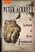 The Casebook of Victor Frankenstein by Peter…