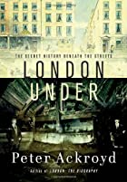 London Under: The Secret History Beneath the…