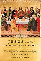 Jesus and the Jewish Roots of the Eucharist…