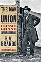 The Man Who Saved the Union: Ulysses Grant…