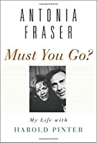 Must You Go?: My Life with Harold Pinter by…