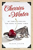 Cherries in Winter: My Family's Recipe for…