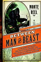 Between Man and Beast: An Unlikely Explorer,…
