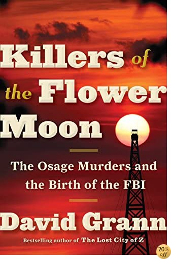 TKillers of the Flower Moon: The Osage Murders and the Birth of the FBI
