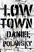 Low Town: A novel by Daniel Polansky