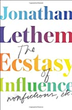 The Ecstasy of Influence: Nonfictions, Etc.…