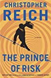 Reich, Christopher: The Prince of Risk: A Novel