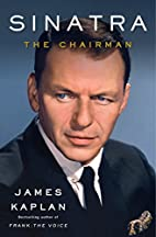 Sinatra: The Chairman by James Kaplan