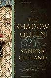 Gulland, Sandra: The Shadow Queen: A Novel
