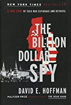 The Billion Dollar Spy: A True Story of Cold…
