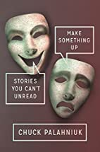 Make Something Up: Stories You Can't Unread…