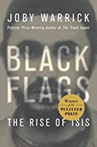 Black Flags: The Rise of ISIS by Joby…