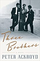 Three Brothers: A Novel by Peter Ackroyd