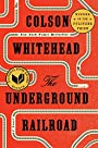 The underground railroad : a novel - Colson Whitehead