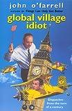 O'Farrell, John: Global Village Idiot