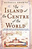 Shorto, Russell: The Island at the Center of the World : The Epic Story of Dutch Manhattan, the Forgotten Colony That Shaped America