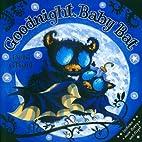 Goodnight, Baby Bat! by Debi Gliori