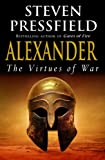 Pressfield, Steven: Alexander : The Virtues of War