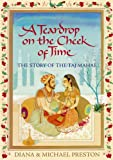 Preston, Diana: A Teardrop on the Cheek of Time: The Story of the Taj Mahal
