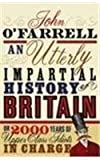 John O'Farrell: An Utterly Impartial History of Britan or 2000 Years of Upper Class Idiots in Charge