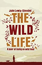 The Wild Life: A Year of Living on Wild Food…
