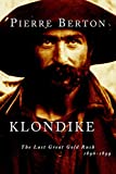 Berton, Pierre: Klondike: The Last Great Gold Rush, 1896-1899