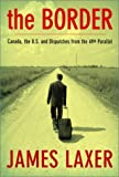 Laxer, James: The Border: Canada, the U.S. and Dispatches from the 49th Parallel