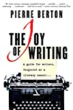 Pierre Berton: The Joy of Writing: A Guide for Writers Disguised As a Literary Memoir