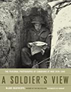 A Soldier's View: the Personal Photographs…
