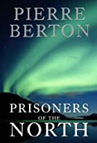 Prisoners of the North by Pierre Berton