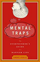 Mental Traps: The Overthinker's Guide to a…