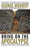 Monbiot, George: Bring on the Apocalypse: Collected Writing