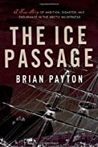 The ice passage : a true story of ambition,…