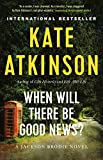 Atkinson, Kate: When Will There Be Good News?