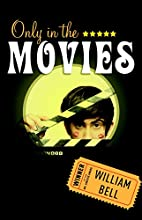 Only in the Movies by William Bell