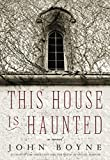 Boyne, John: This House Is Haunted