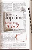 Marlowe, Ann: How to Stop Time: Heroin from A to Z