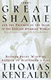 Keneally, Thomas: The Great Shame: And the Triumph of the Irish in the English-Speaking World