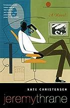 Jeremy Thrane: A Novel by Kate Christensen