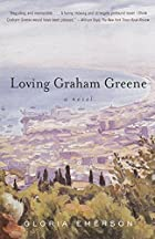 Loving Graham Greene: A Novel by Gloria…